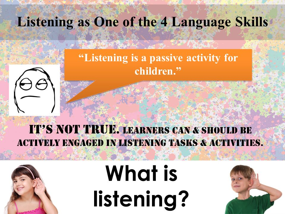 What is listening Listening as One of the 4 Language Skills