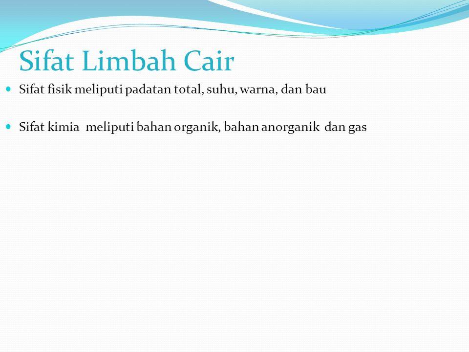 Sifat Limbah Cair Sifat fisik meliputi padatan total, suhu, warna, dan bau.