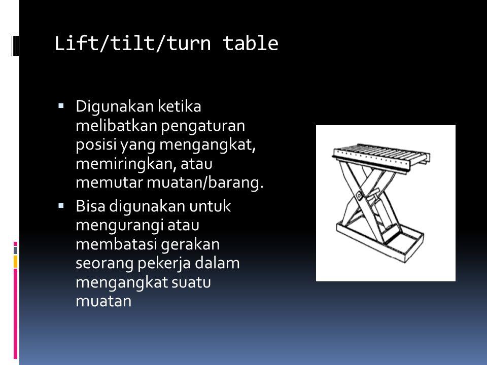 Lift/tilt/turn table Digunakan ketika melibatkan pengaturan posisi yang mengangkat, memiringkan, atau memutar muatan/barang.