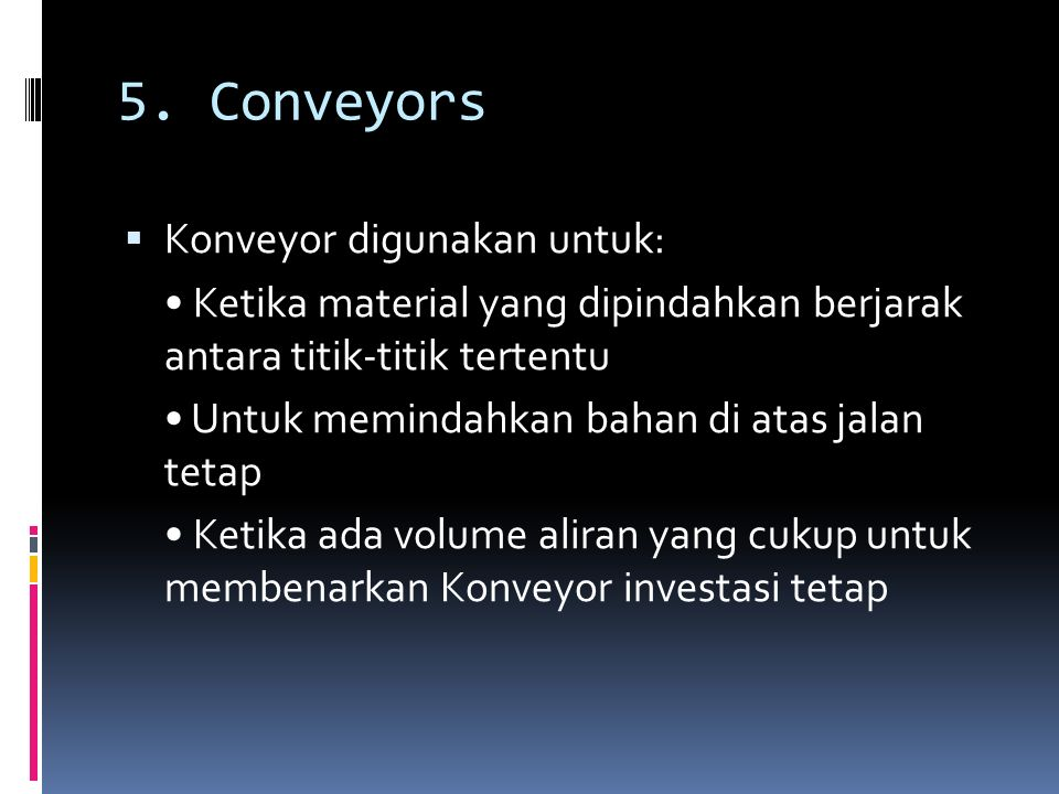 5. Conveyors Konveyor digunakan untuk: