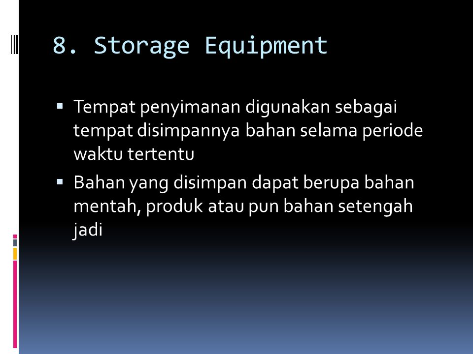 8. Storage Equipment Tempat penyimanan digunakan sebagai tempat disimpannya bahan selama periode waktu tertentu.