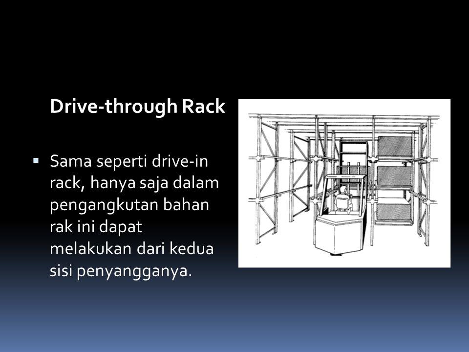 Drive-through Rack Sama seperti drive-in rack, hanya saja dalam pengangkutan bahan rak ini dapat melakukan dari kedua sisi penyangganya.