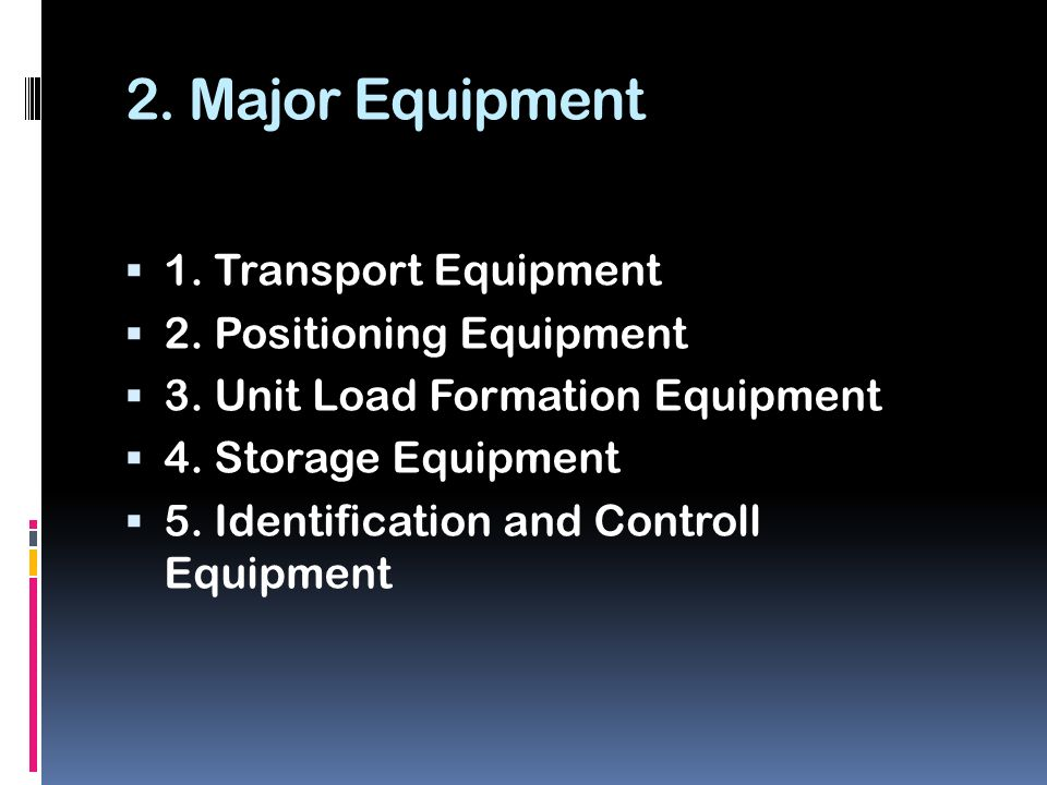 2. Major Equipment 1. Transport Equipment 2. Positioning Equipment