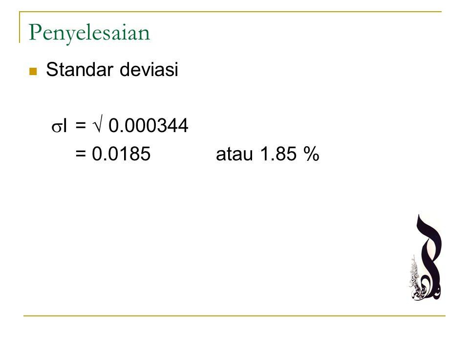 Penyelesaian Standar deviasi I =  0.000344 = 0.0185 atau 1.85 %