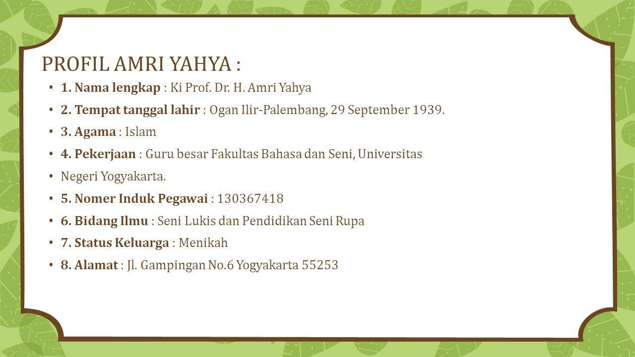 PROFIL AMRI YAHYA : 1. Nama lengkap : Ki Prof. Dr. H. Amri Yahya