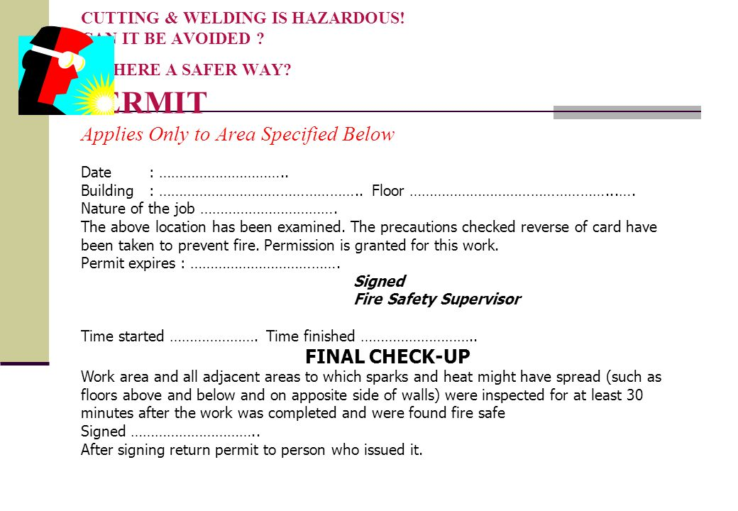 CUTTING & WELDING IS HAZARDOUS! CAN IT BE AVOIDED IS THERE A SAFER WAY PERMIT Applies Only to Area Specified Below