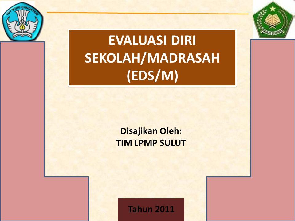 EVALUASI DIRI SEKOLAH/MADRASAH (EDS/M)