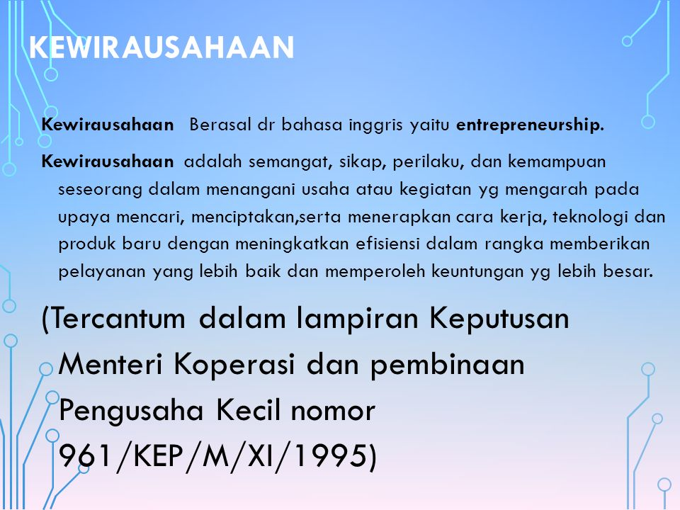 KEWIRAUSAHAAN Kewirausahaan Berasal dr bahasa inggris yaitu entrepreneurship.