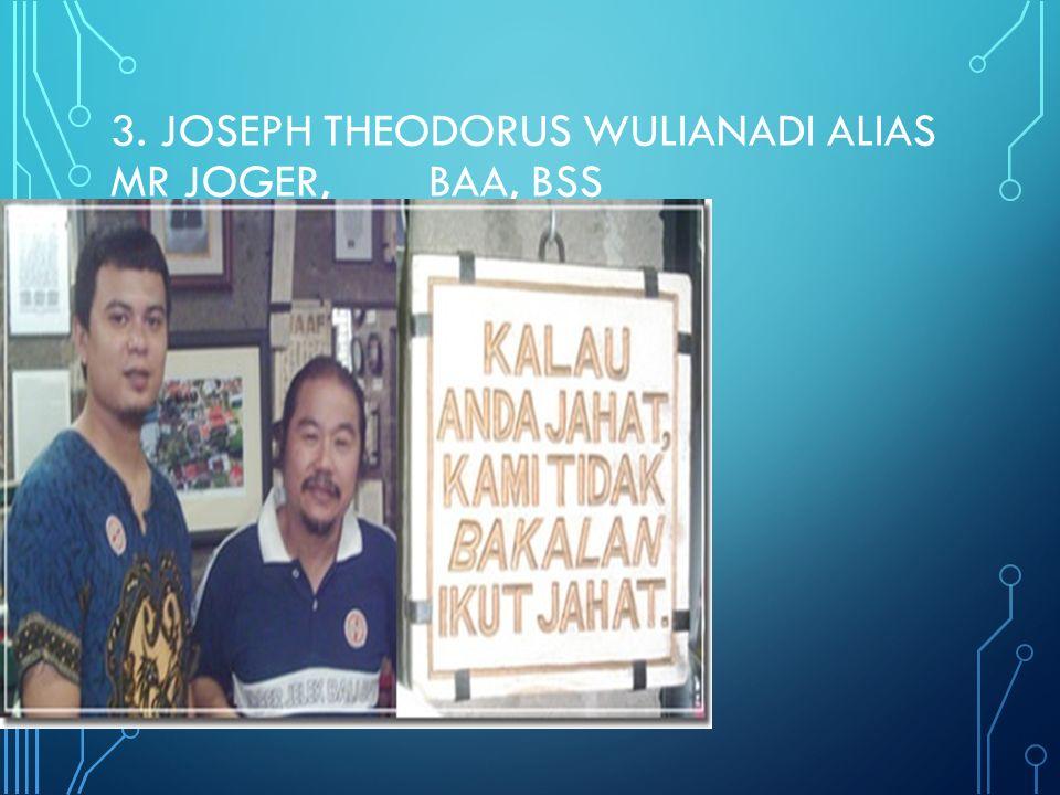 3. Joseph Theodorus Wulianadi alias Mr Joger, BAA, BSS