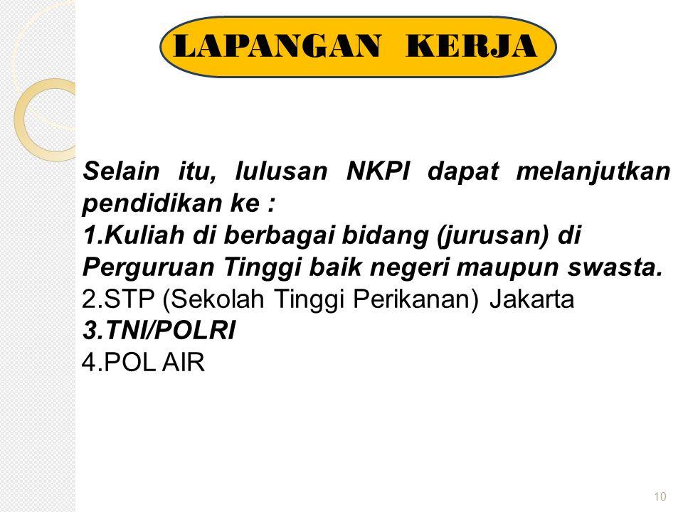 LAPANGAN KERJA Selain itu, lulusan NKPI dapat melanjutkan pendidikan ke :