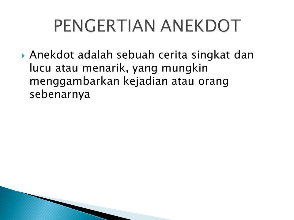 PENGERTIAN ANEKDOT Anekdot adalah sebuah cerita singkat dan lucu atau menarik, yang mungkin menggambarkan kejadian atau orang sebenarnya.