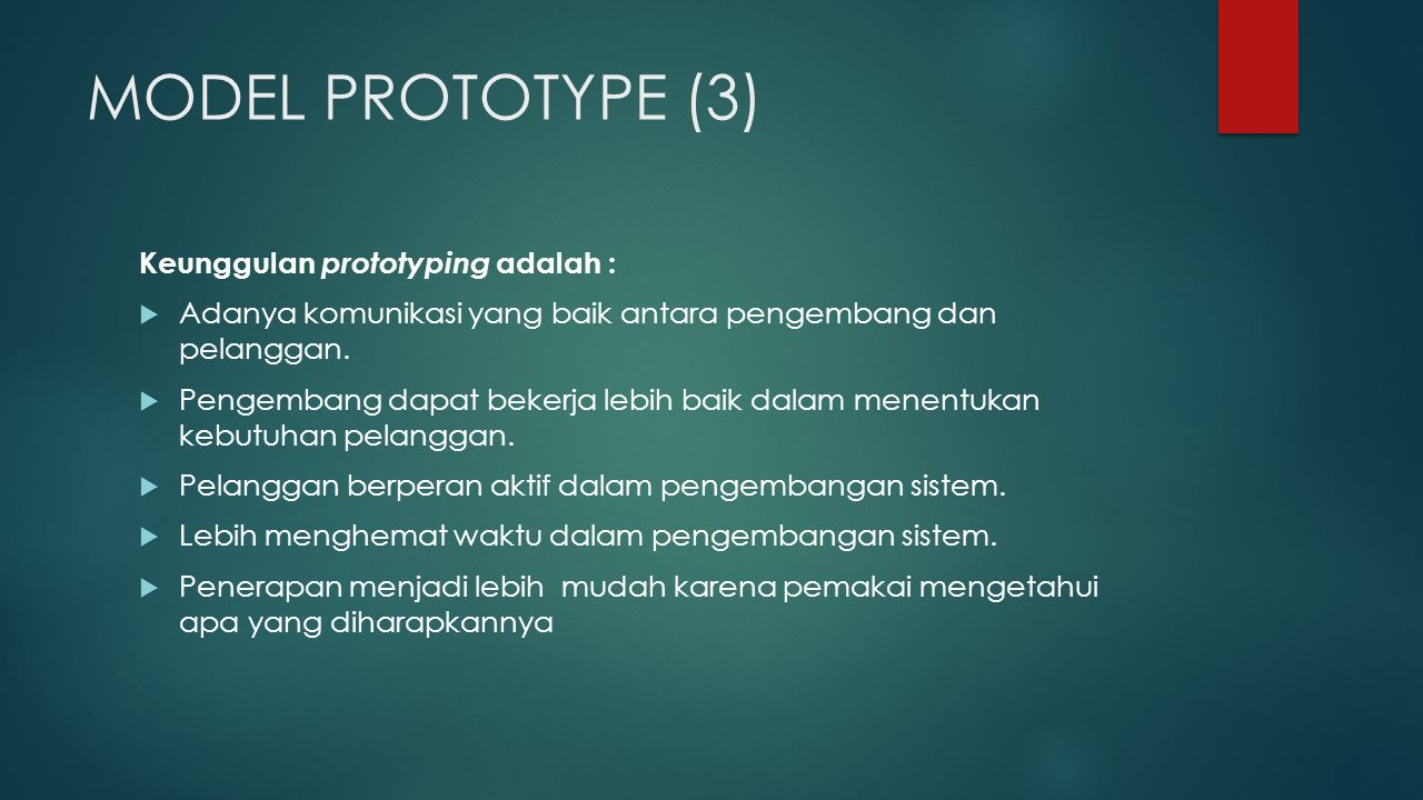 MODEL PROTOTYPE (3) Keunggulan prototyping adalah :