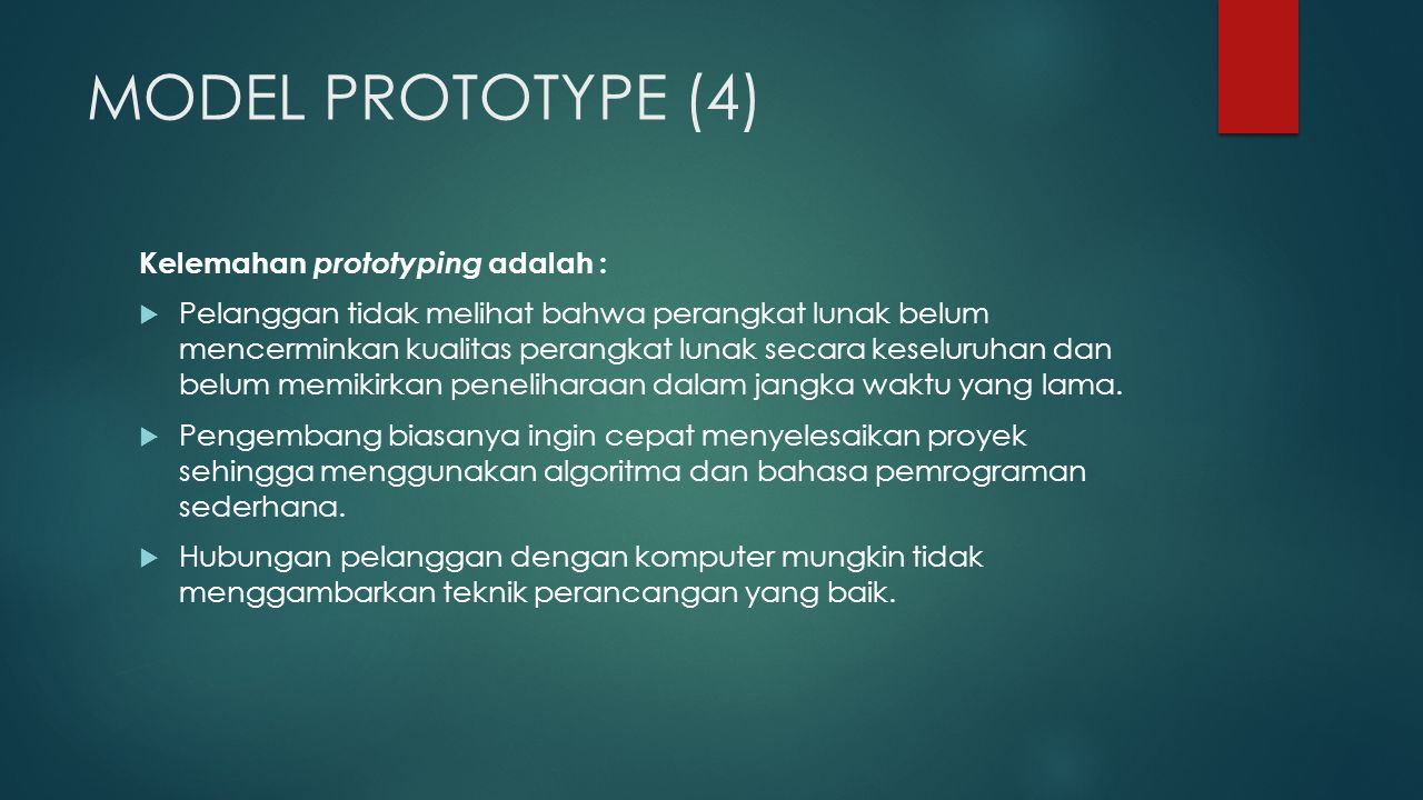 MODEL PROTOTYPE (4) Kelemahan prototyping adalah :