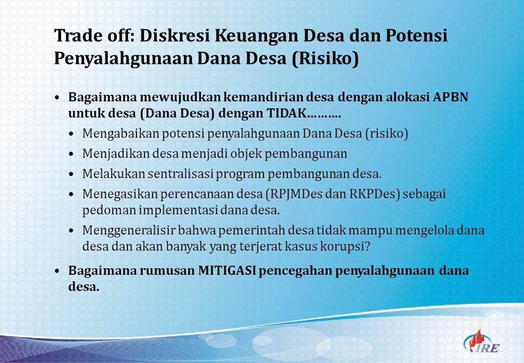 Trade off: Diskresi Keuangan Desa dan Potensi Penyalahgunaan Dana Desa (Risiko)