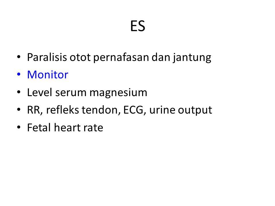 ES Paralisis otot pernafasan dan jantung Monitor Level serum magnesium