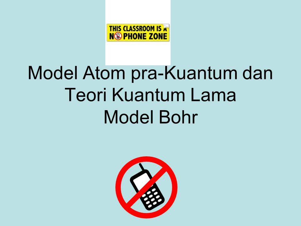 Model Atom pra-Kuantum dan Teori Kuantum Lama Model Bohr