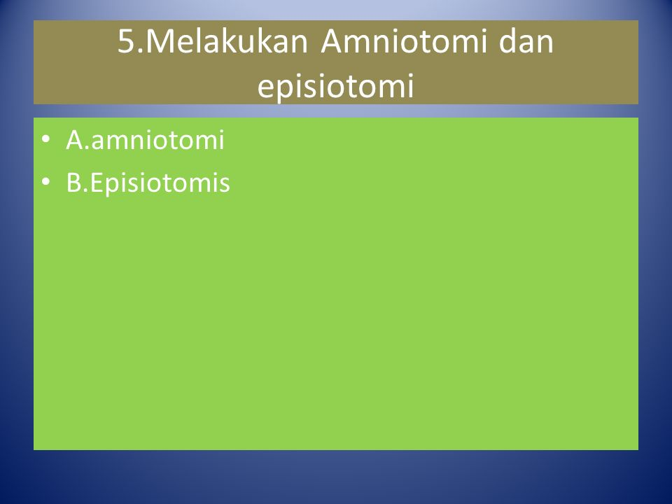 5.Melakukan Amniotomi dan episiotomi