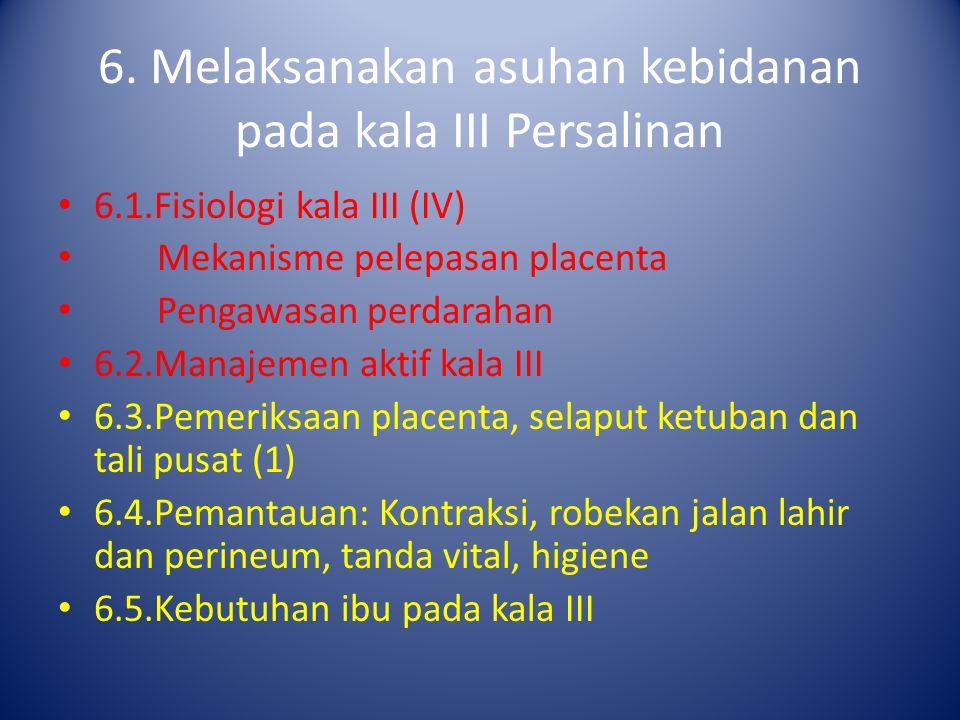 6. Melaksanakan asuhan kebidanan pada kala III Persalinan