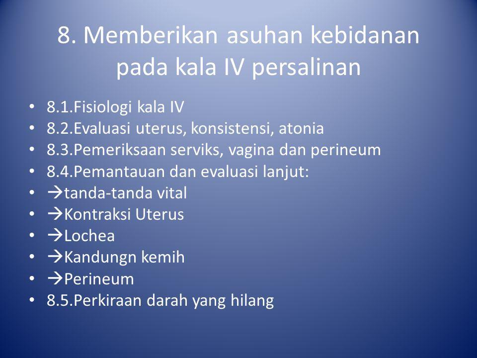 8. Memberikan asuhan kebidanan pada kala IV persalinan