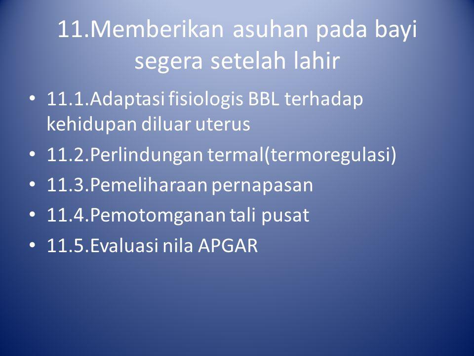 11.Memberikan asuhan pada bayi segera setelah lahir