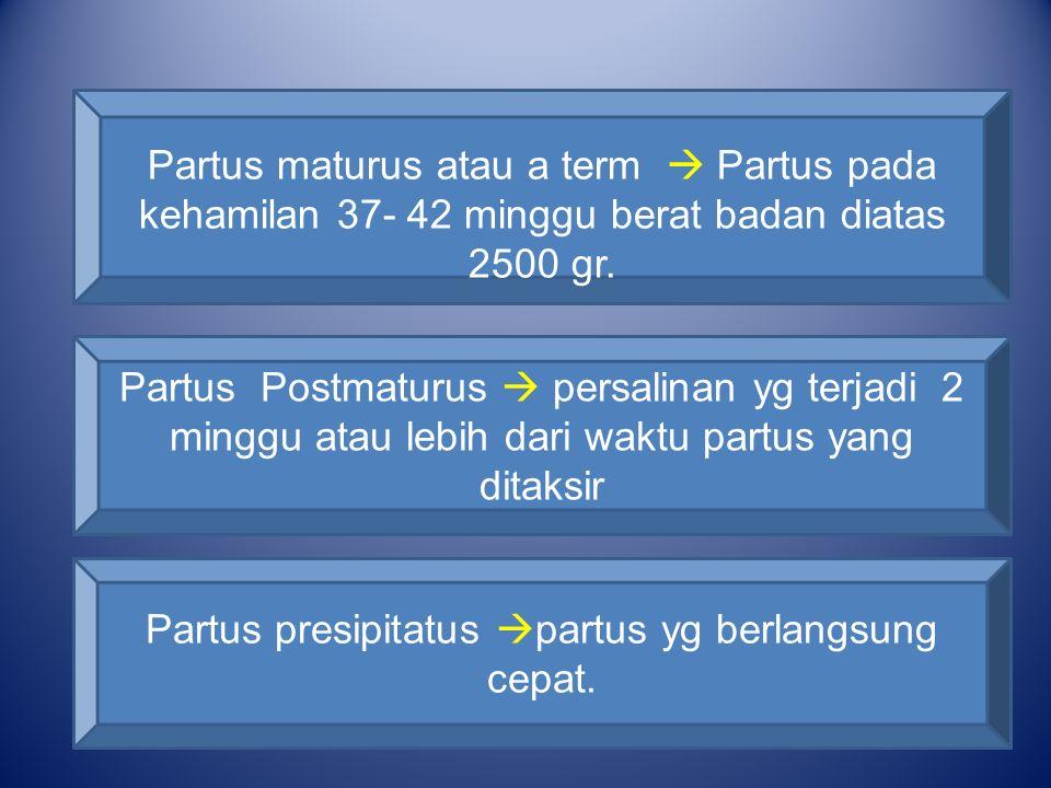 Partus presipitatus partus yg berlangsung cepat.