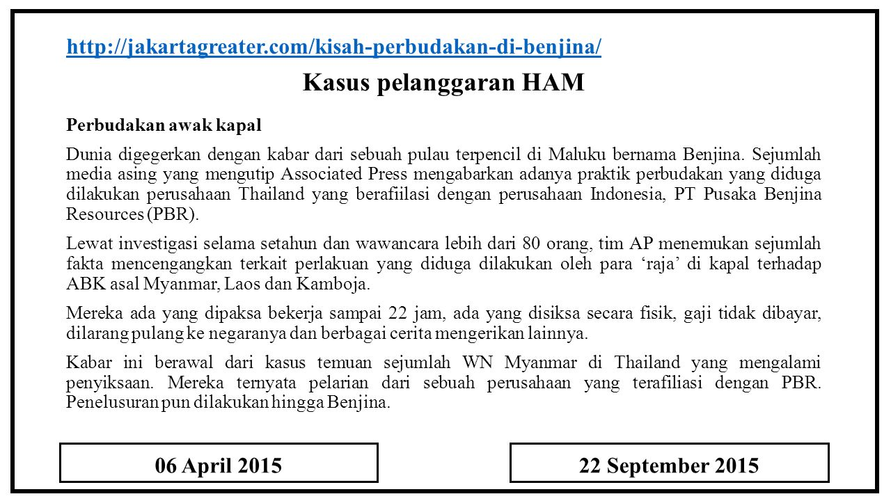http://jakartagreater.com/kisah-perbudakan-di-benjina/ Kasus pelanggaran HAM.