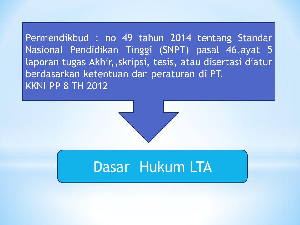 Permendikbud : no 49 tahun 2014 tentang Standar Nasional Pendidikan Tinggi (SNPT) pasal 46.ayat 5 laporan tugas Akhir,,skripsi, tesis, atau disertasi diatur berdasarkan ketentuan dan peraturan di PT.
