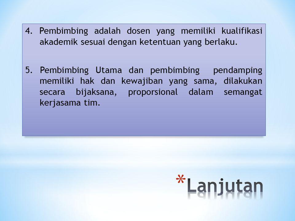 4. Pembimbing adalah dosen yang memiliki kualifikasi akademik sesuai dengan ketentuan yang berlaku.
