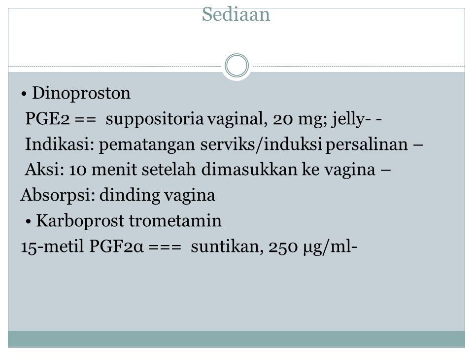 Sediaan • Dinoproston PGE2 == suppositoria vaginal, 20 mg; jelly- -