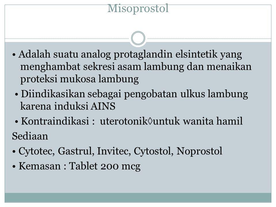 Misoprostol • Adalah suatu analog protaglandin elsintetik yang menghambat sekresi asam lambung dan menaikan proteksi mukosa lambung.