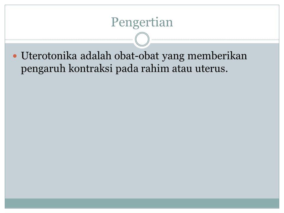 Pengertian Uterotonika adalah obat-obat yang memberikan pengaruh kontraksi pada rahim atau uterus.
