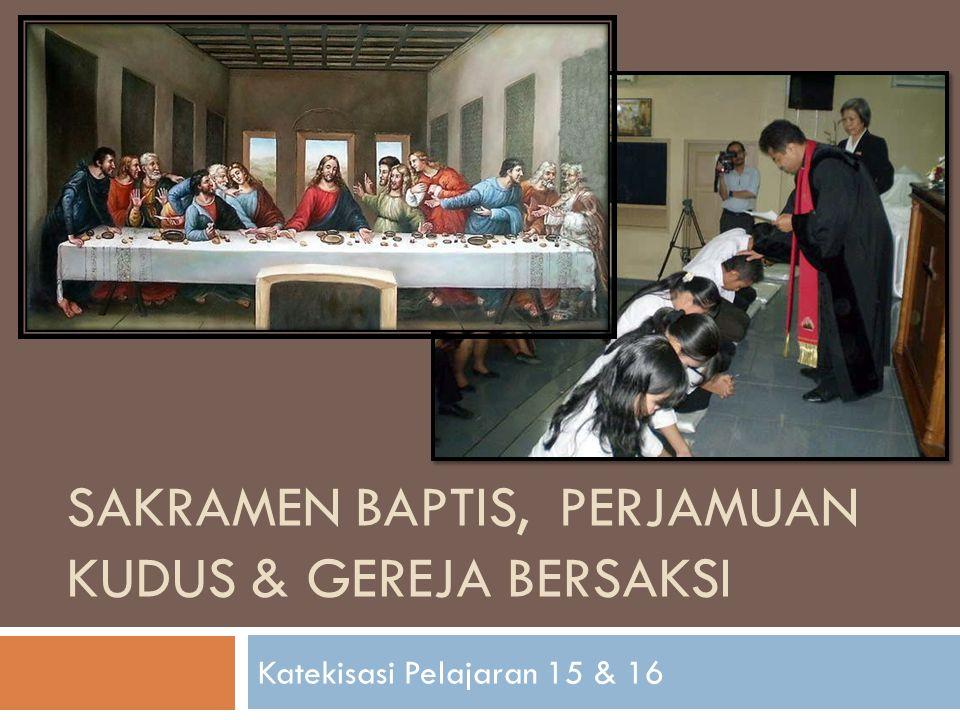 SAKRAMEN BAPTIS, PERJAMUAN KUDUS & GEREJA BERSAKSI