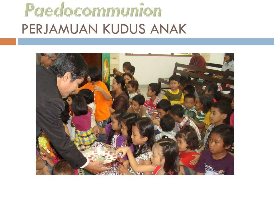 Paedocommunion PERJAMUAN KUDUS ANAK