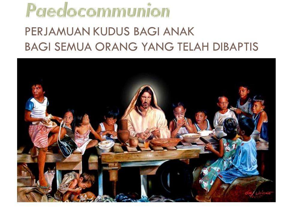 Paedocommunion PERJAMUAN KUDUS BAGI ANAK