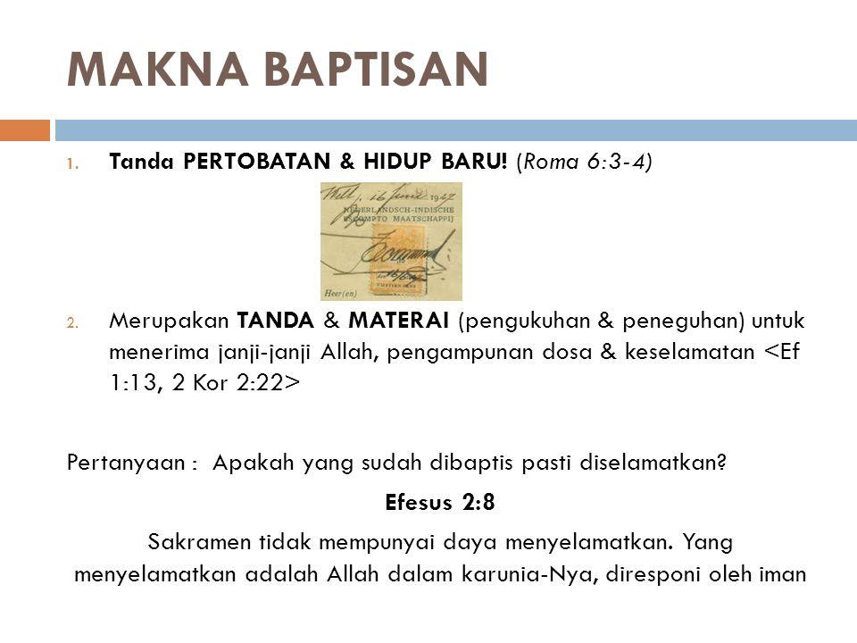 MAKNA BAPTISAN Tanda PERTOBATAN & HIDUP BARU! (Roma 6:3-4)