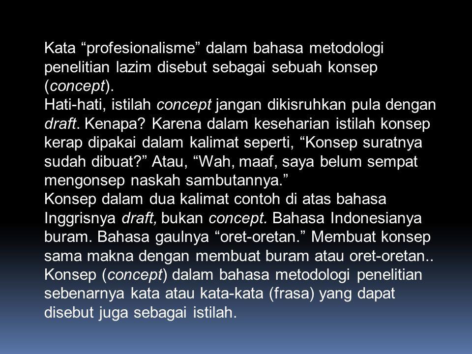Kata profesionalisme dalam bahasa metodologi penelitian lazim disebut sebagai sebuah konsep (concept).