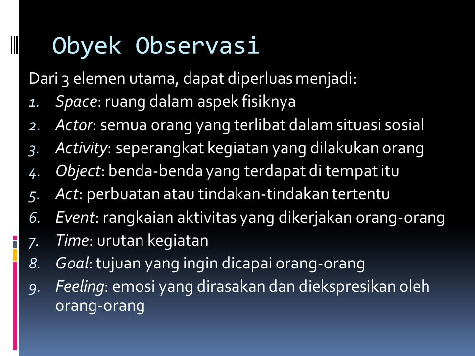 Obyek Observasi Dari 3 elemen utama, dapat diperluas menjadi: