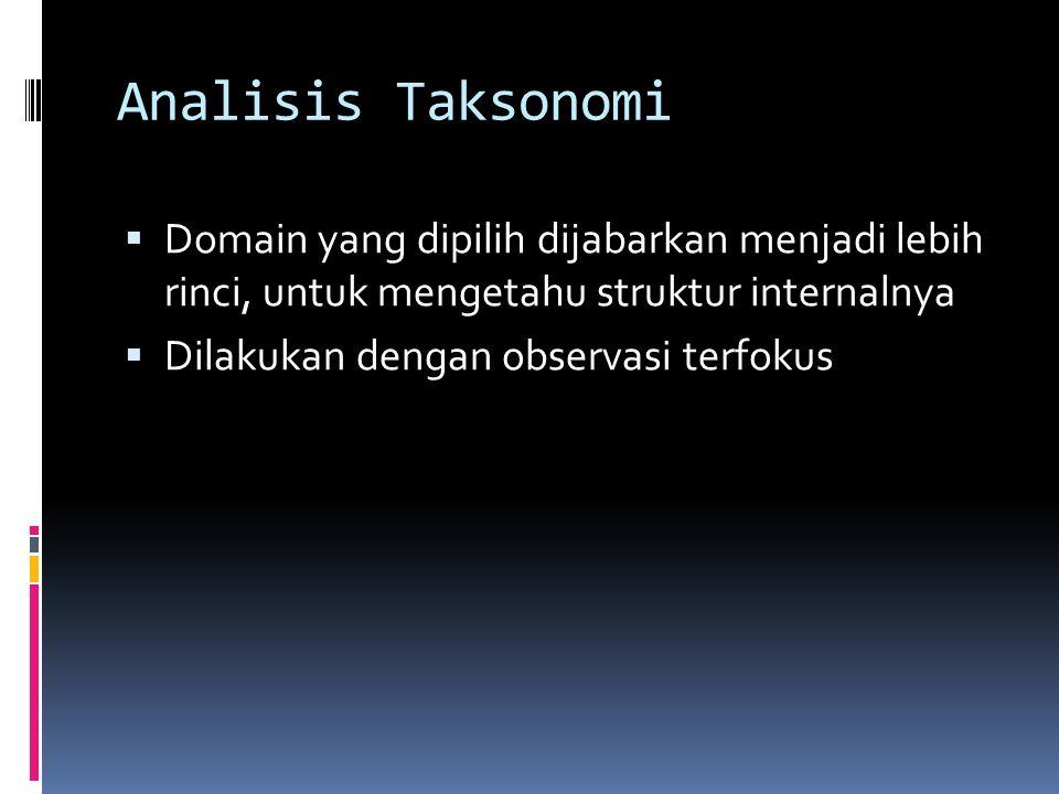 Analisis Taksonomi Domain yang dipilih dijabarkan menjadi lebih rinci, untuk mengetahu struktur internalnya.