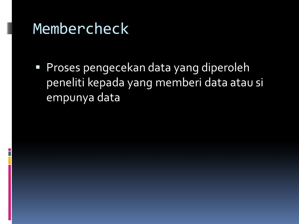 Membercheck Proses pengecekan data yang diperoleh peneliti kepada yang memberi data atau si empunya data.