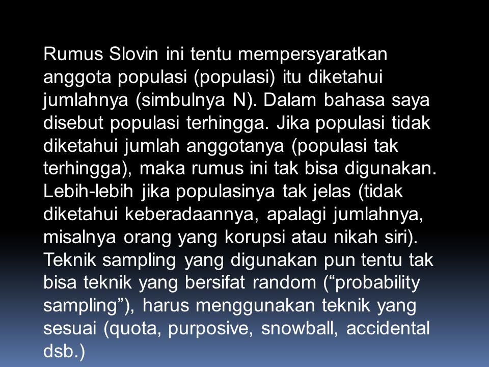 Rumus Slovin ini tentu mempersyaratkan anggota populasi (populasi) itu diketahui jumlahnya (simbulnya N).