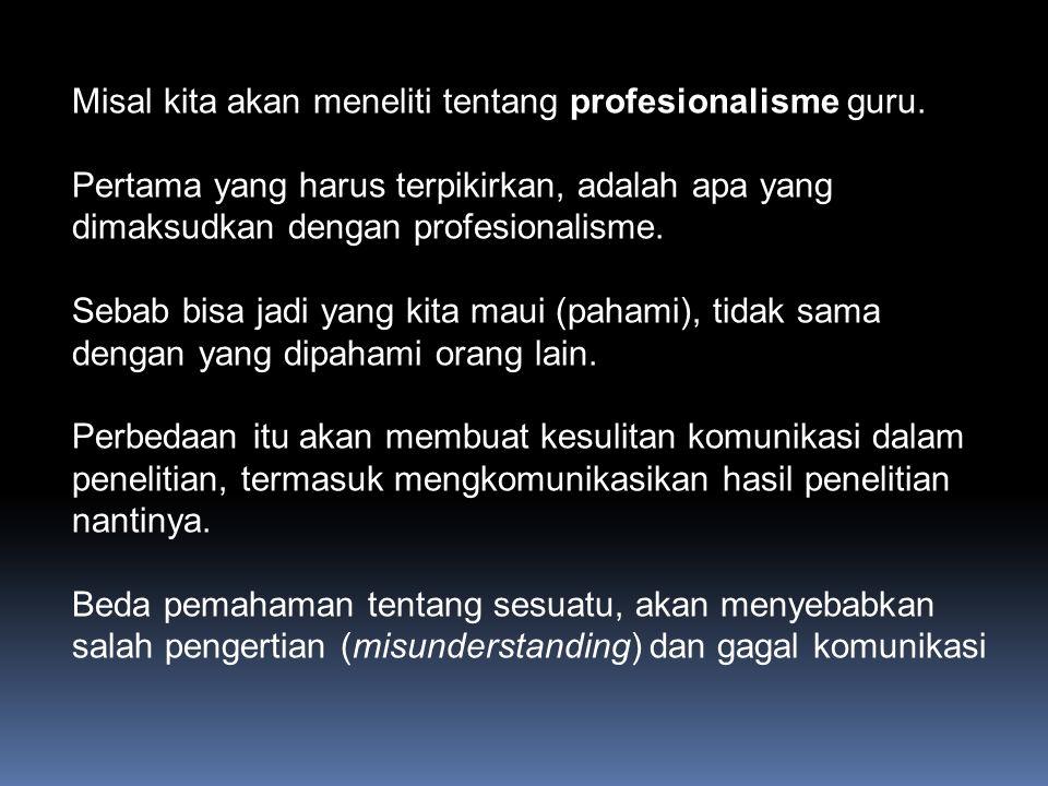 Misal kita akan meneliti tentang profesionalisme guru.