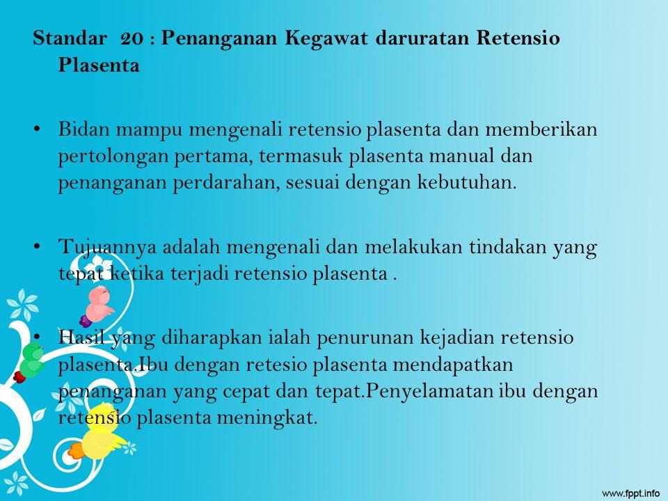 Standar 20 : Penanganan Kegawat daruratan Retensio Plasenta