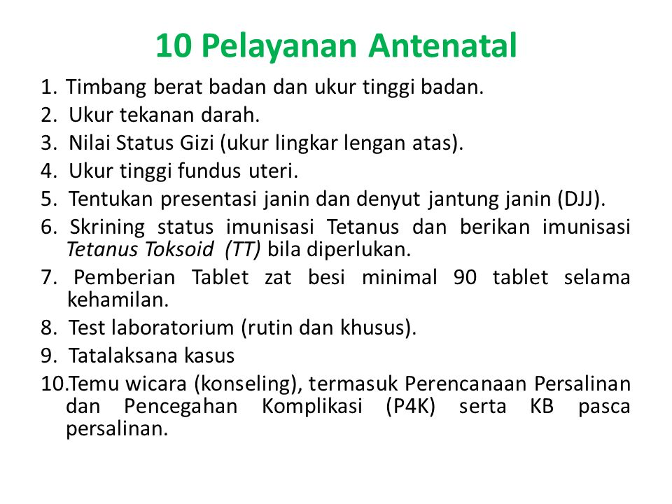 10 Pelayanan Antenatal 1. Timbang berat badan dan ukur tinggi badan.