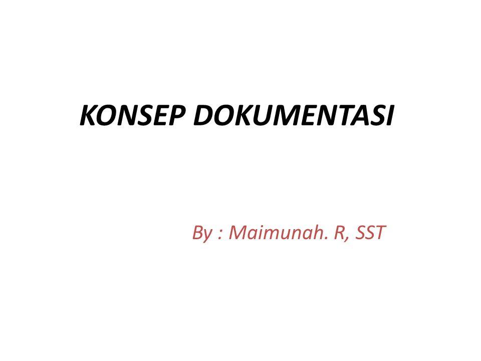 KONSEP DOKUMENTASI By : Maimunah. R, SST