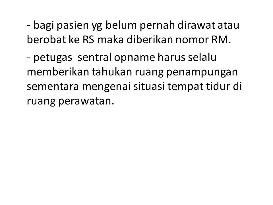 - bagi pasien yg belum pernah dirawat atau berobat ke RS maka diberikan nomor RM.