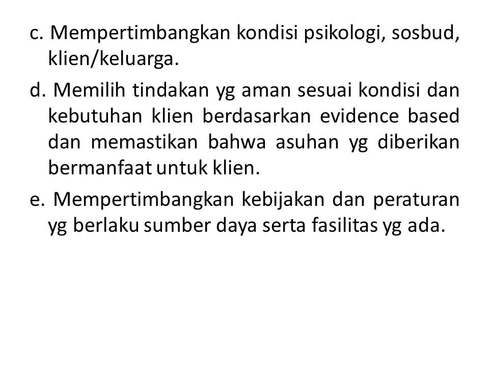 c. Mempertimbangkan kondisi psikologi, sosbud, klien/keluarga. d