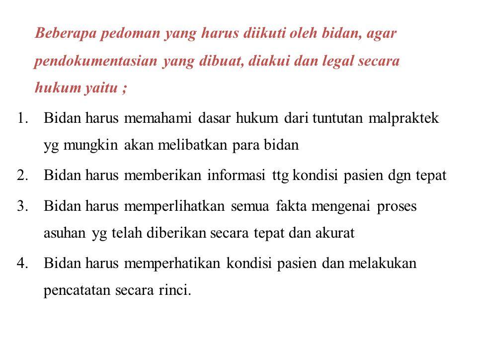 Beberapa pedoman yang harus diikuti oleh bidan, agar pendokumentasian yang dibuat, diakui dan legal secara hukum yaitu ;