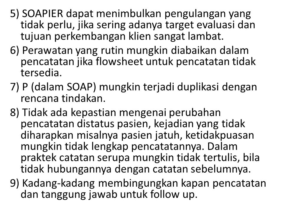 5) SOAPIER dapat menimbulkan pengulangan yang tidak perlu, jika sering adanya target evaluasi dan tujuan perkembangan klien sangat lambat.
