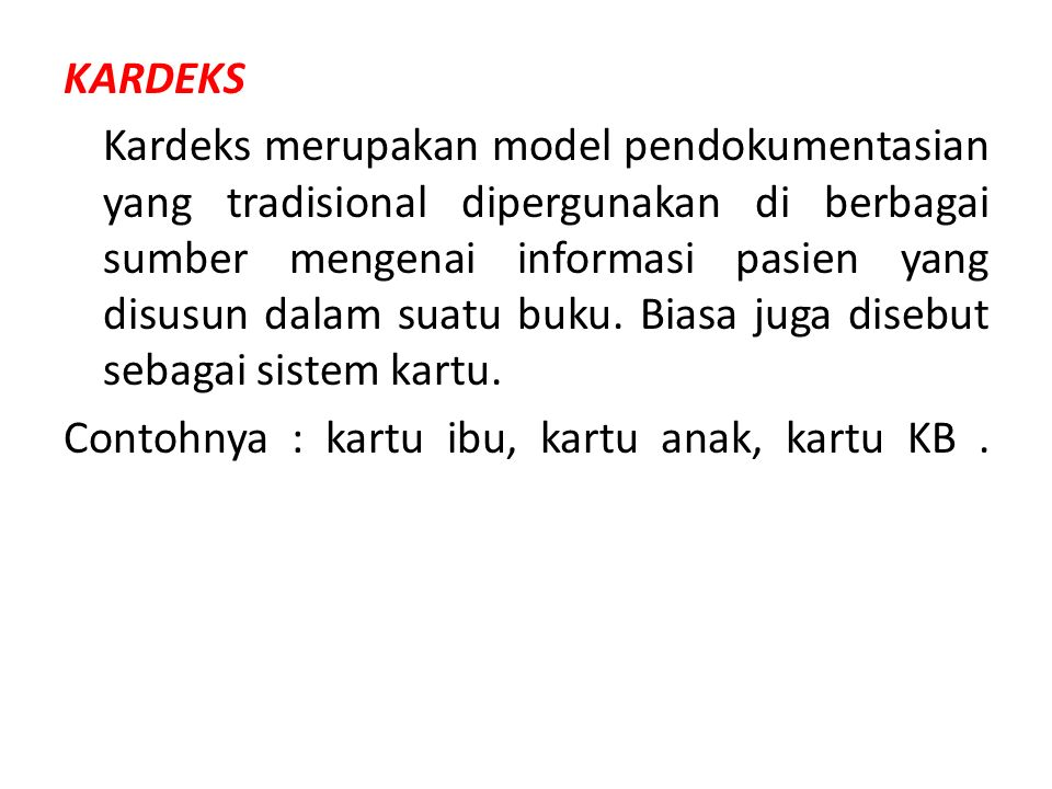 KARDEKS Kardeks merupakan model pendokumentasian yang tradisional dipergunakan di berbagai sumber mengenai informasi pasien yang disusun dalam suatu buku.