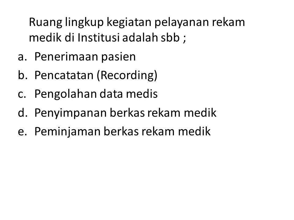 Ruang lingkup kegiatan pelayanan rekam medik di Institusi adalah sbb ;